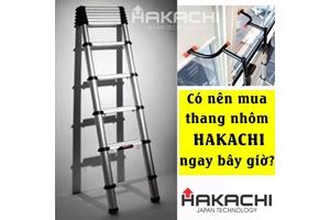 Nên mua thang nhôm Hakachi ngay bây giờ không?